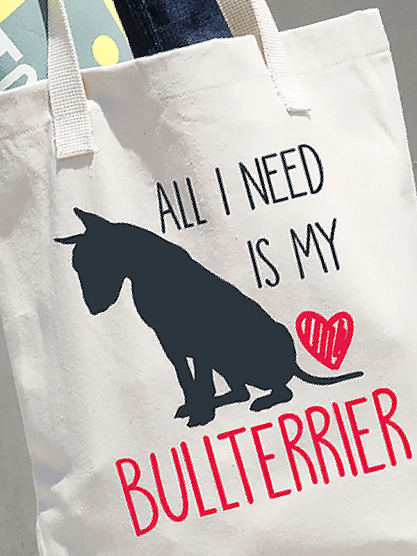 ALL I NEED BULLTERRIER