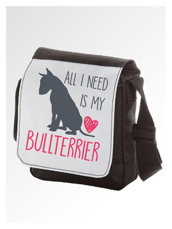 ALL I NEED BULLTERRIER!